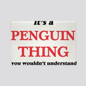 It's a Penguin thing, you wouldn't Magnets