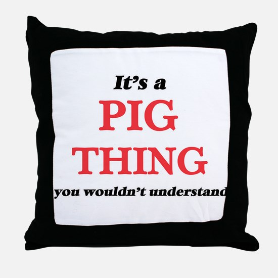 It's a Pig thing, you wouldn' Throw Pillow