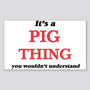 It's a Pig thing, you wouldn't und Sticker