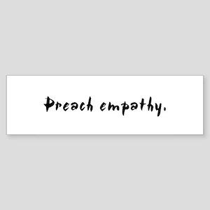 """Preach empathy."" Bumper Sticker"