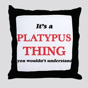 It's a Platypus thing, you wouldn Throw Pillow