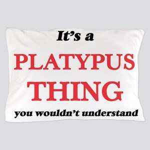 It's a Platypus thing, you wouldn& Pillow Case