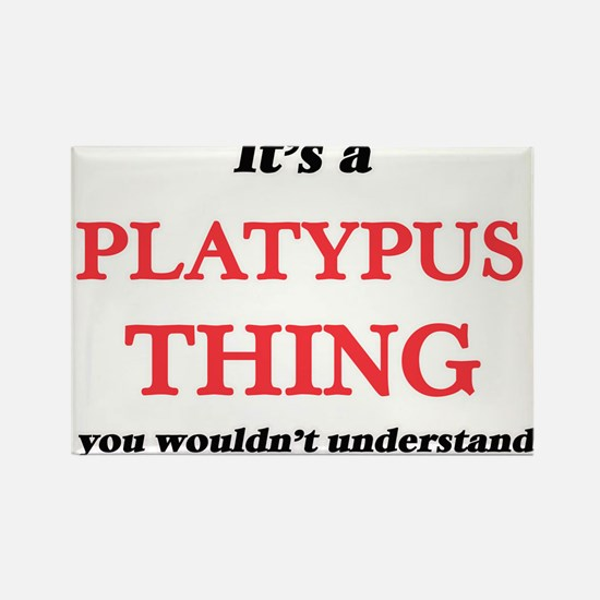 It's a Platypus thing, you wouldn' Magnets