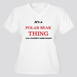 It's a Polar Bear thing, you Plus Size T-Shirt