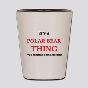 It's a Polar Bear thing, you wouldn Shot Glass