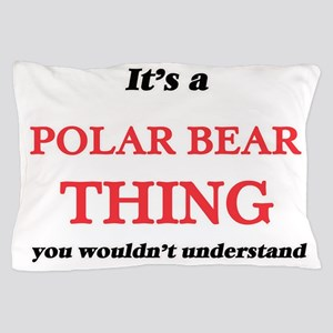 It's a Polar Bear thing, you would Pillow Case