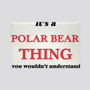 It's a Polar Bear thing, you wouldn&#3 Magnets