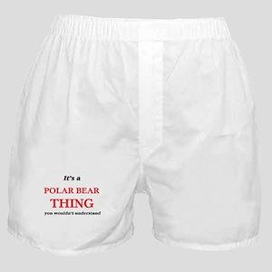 It's a Polar Bear thing, you woul Boxer Shorts