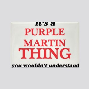 It's a Purple Martin thing, you wouldn Magnets