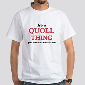 It's a Quoll thing, you wouldn't u T-Shirt