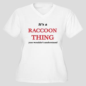It's a Raccoon thing, you wo Plus Size T-Shirt