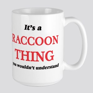 It's a Raccoon thing, you wouldn't un Mugs