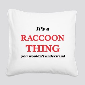 It's a Raccoon thing, you Square Canvas Pillow