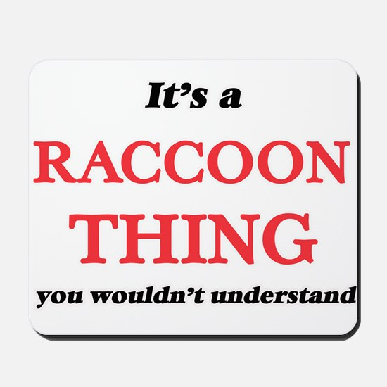 It's a Raccoon thing, you wouldn&#39 Mousepad