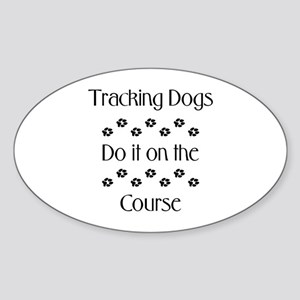 Tracking Dogs do it... Oval Sticker