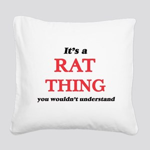 It's a Rat thing, you wou Square Canvas Pillow