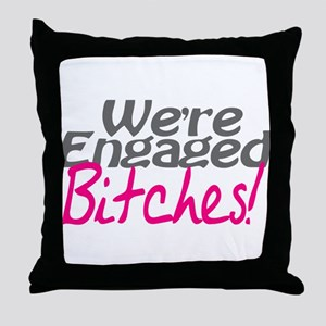 We're Engaged Bitches! Throw Pillow