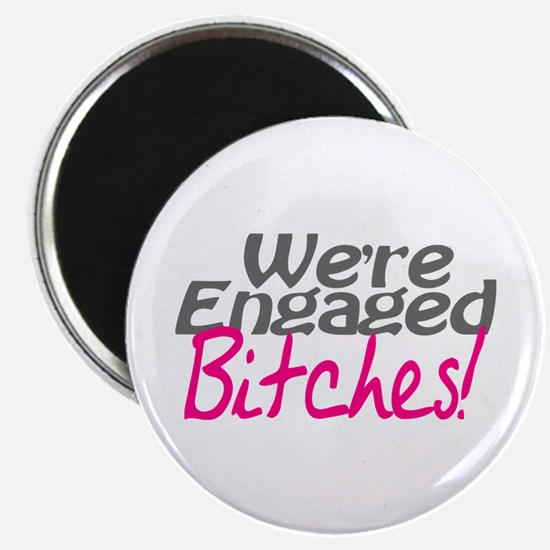 """We're Engaged Bitches! 2.25"""" Magnet (10 pack)"""