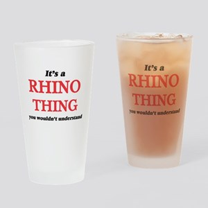 It's a Rhino thing, you wouldn& Drinking Glass