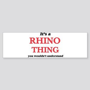 It's a Rhino thing, you wouldn& Bumper Sticker