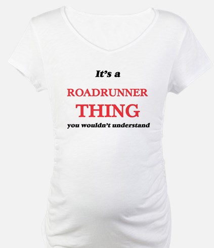 It's a Roadrunner thing, you Shirt