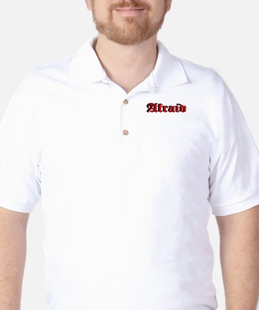 """Afraid"" Golf Shirt"