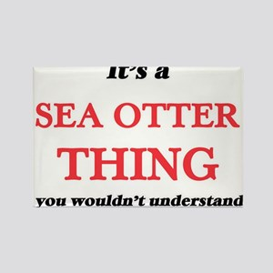 It's a Sea Otter thing, you wouldn&#39 Magnets