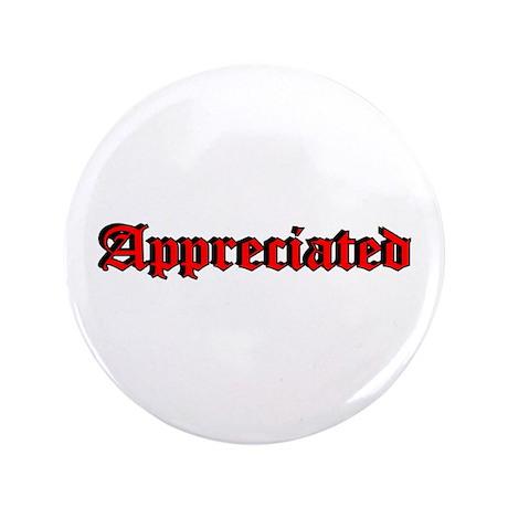 """""""Appreciated"""" 3.5"""" Button"""