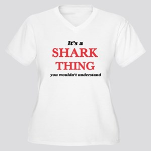 It's a Shark thing, you woul Plus Size T-Shirt
