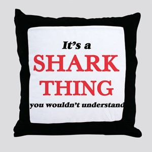It's a Shark thing, you wouldn&#3 Throw Pillow