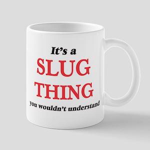 It's a Slug thing, you wouldn't under Mugs