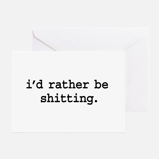 i'd rather be shitting. Greeting Card