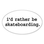 i'd rather be skateboarding. Oval Sticker (50 pk)