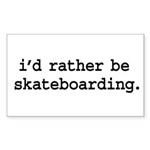 i'd rather be skateboarding. Rectangle Sticker 50
