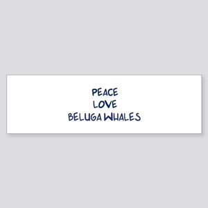 Peace, Love, Beluga Whales Bumper Sticker
