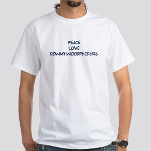 Peace, Love, Downy Woodpecker White T-Shirt