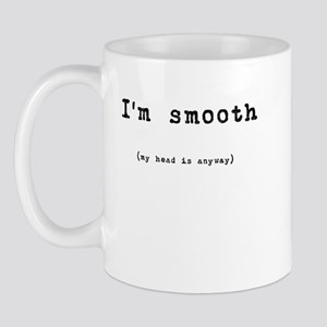I'm smooth (my head is anyway) Mug