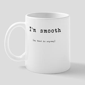 I'm smooth (my head is anyway) Mug