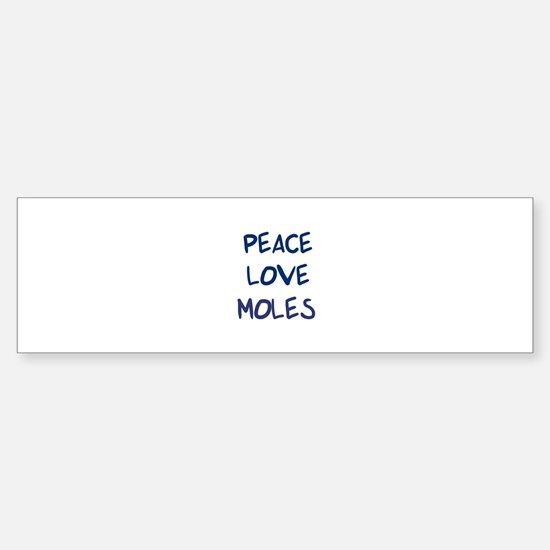 Peace, Love, Moles Bumper Bumper Bumper Sticker