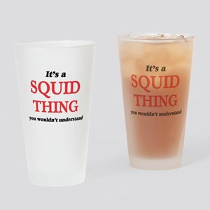 It's a Squid thing, you wouldn& Drinking Glass