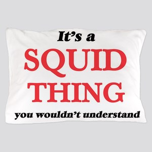 It's a Squid thing, you wouldn&#39 Pillow Case