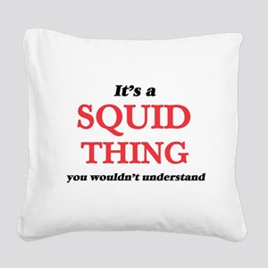It's a Squid thing, you w Square Canvas Pillow