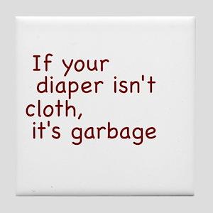 If your diaper isn't cloth, it's garbage Tile Coas