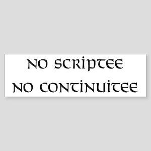 No scriptee, no continuitee Bumper Sticker