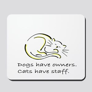Dogs have owners, cats have s Mousepad