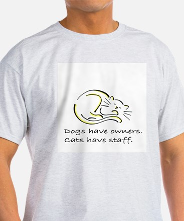 Dogs have owners, cats have s T-Shirt