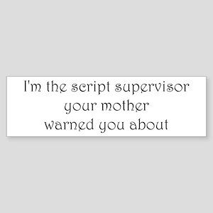 I'm the script supervisor... Bumper Sticker