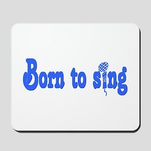 Born to Sing Mousepad
