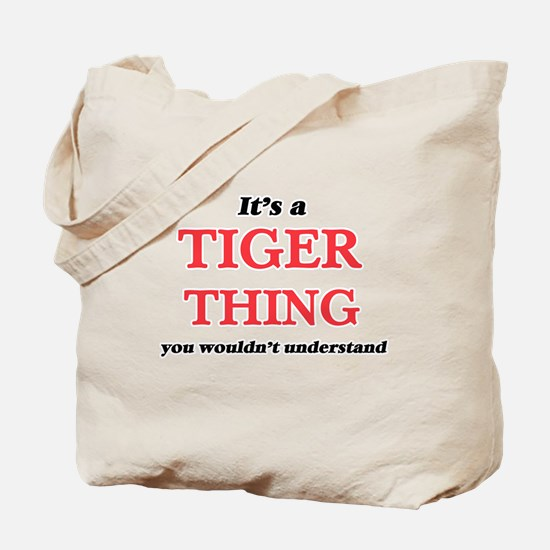 It's a Tiger thing, you wouldn't Tote Bag