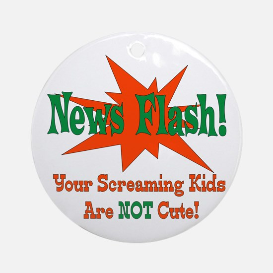 Screaming Kids NOT Cute Ornament (Round)